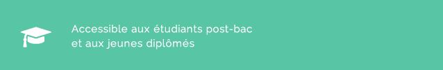 Accessible aux étudiants post-bac et aux jeunes diplômés !